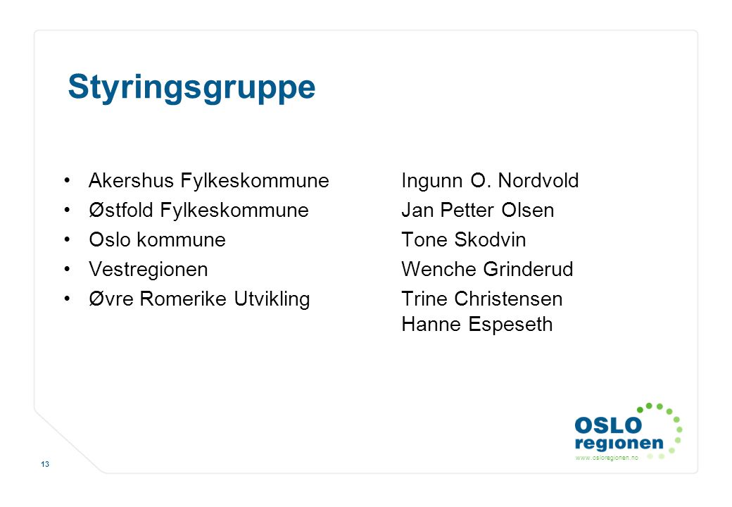 www.osloregionen.no 13 Styringsgruppe Akershus FylkeskommuneIngunn O. Nordvold Østfold FylkeskommuneJan Petter Olsen Oslo kommuneTone Skodvin Vestregi