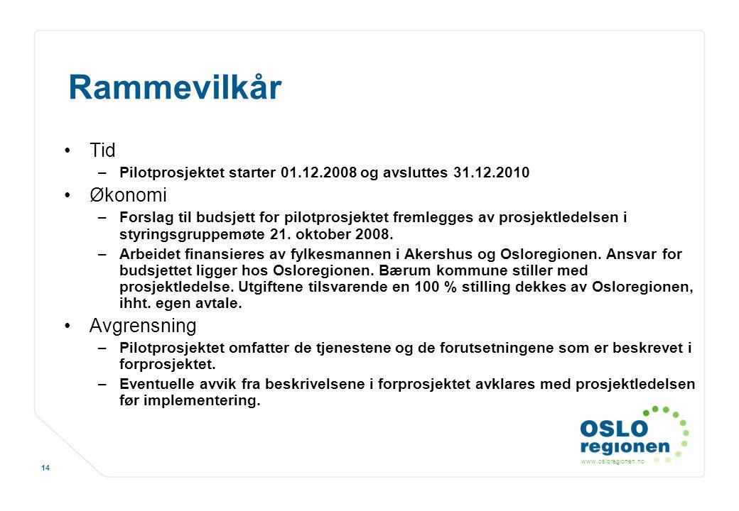 www.osloregionen.no 14 Rammevilkår Tid –Pilotprosjektet starter 01.12.2008 og avsluttes 31.12.2010 Økonomi –Forslag til budsjett for pilotprosjektet f
