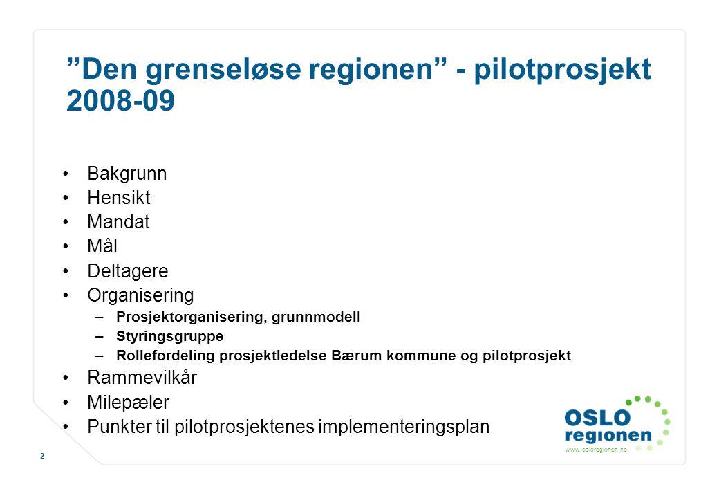 """www.osloregionen.no 2 """"Den grenseløse regionen"""" - pilotprosjekt 2008-09 Bakgrunn Hensikt Mandat Mål Deltagere Organisering –Prosjektorganisering, grun"""