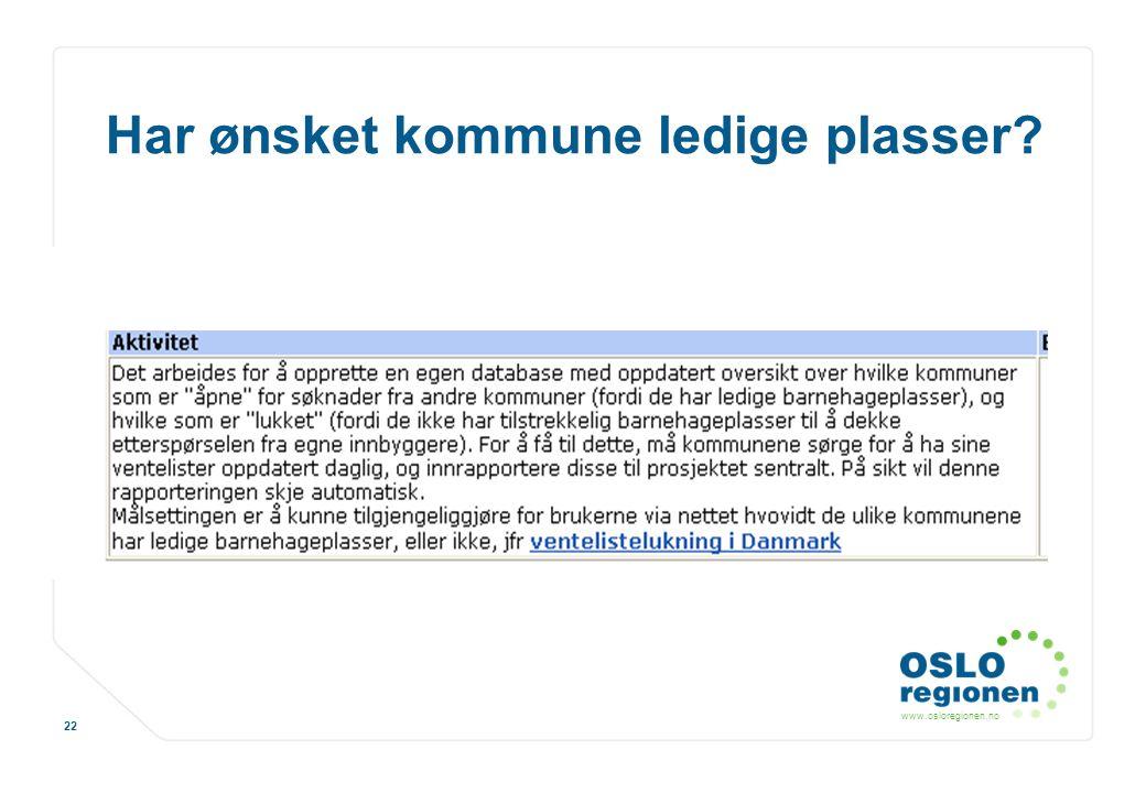 www.osloregionen.no 22 Har ønsket kommune ledige plasser?