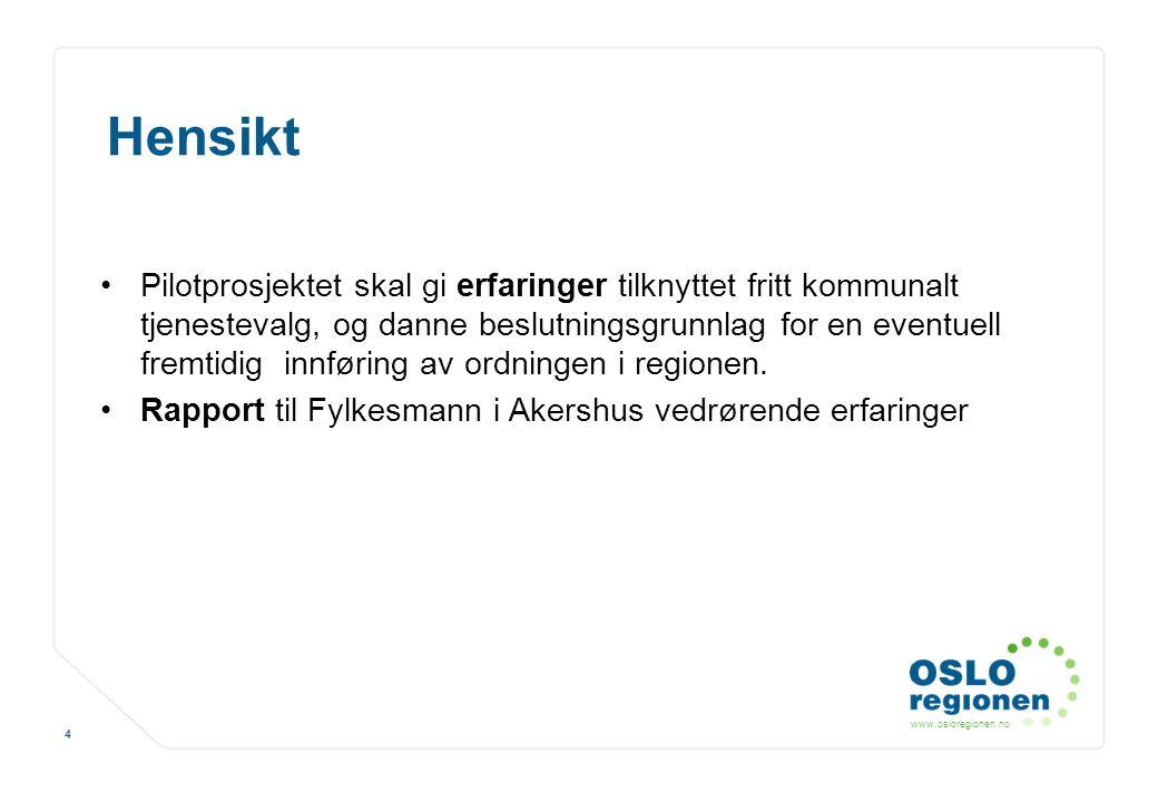 www.osloregionen.no 4 Hensikt Pilotprosjektet skal gi erfaringer tilknyttet fritt kommunalt tjenestevalg, og danne beslutningsgrunnlag for en eventuel