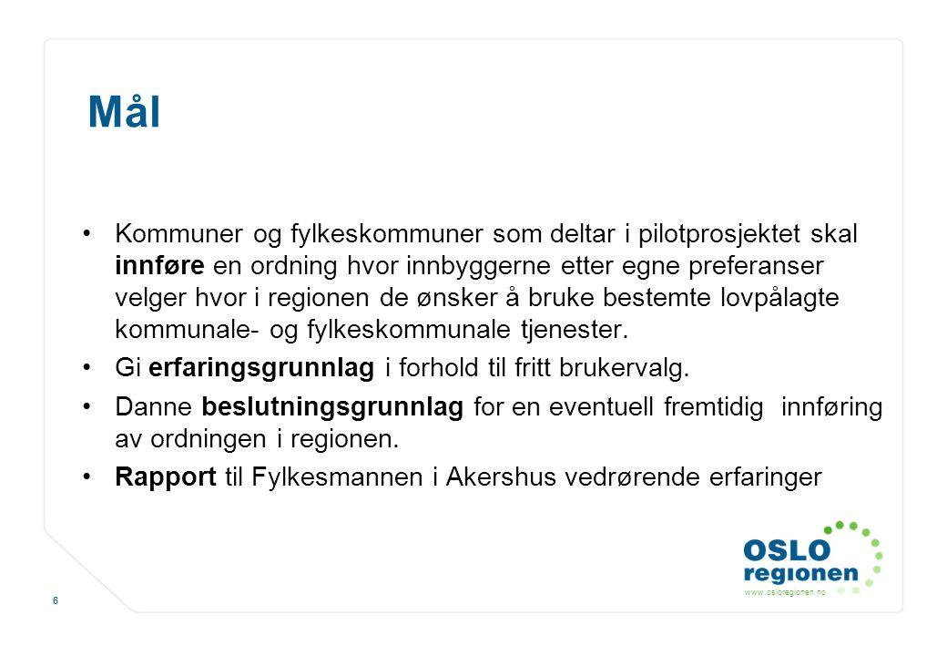 www.osloregionen.no 6 Mål Kommuner og fylkeskommuner som deltar i pilotprosjektet skal innføre en ordning hvor innbyggerne etter egne preferanser velg