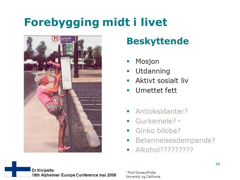23 Forebygging midt i livet Beskyttende  Mosjon  Utdanning  Aktivt sosialt liv  Umettet fett Dr Kivipelto 18th Alzheimer Europe Conference mai 200