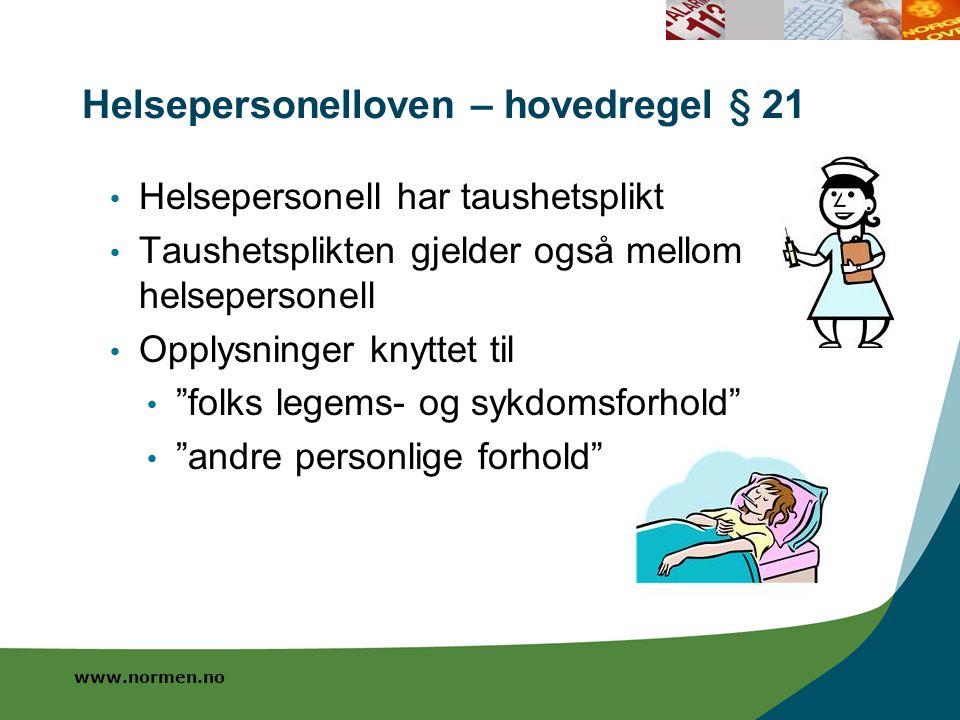 www.normen.no Helsepersonelloven – hovedregel § 21 Helsepersonell har taushetsplikt Taushetsplikten gjelder også mellom helsepersonell Opplysninger kn