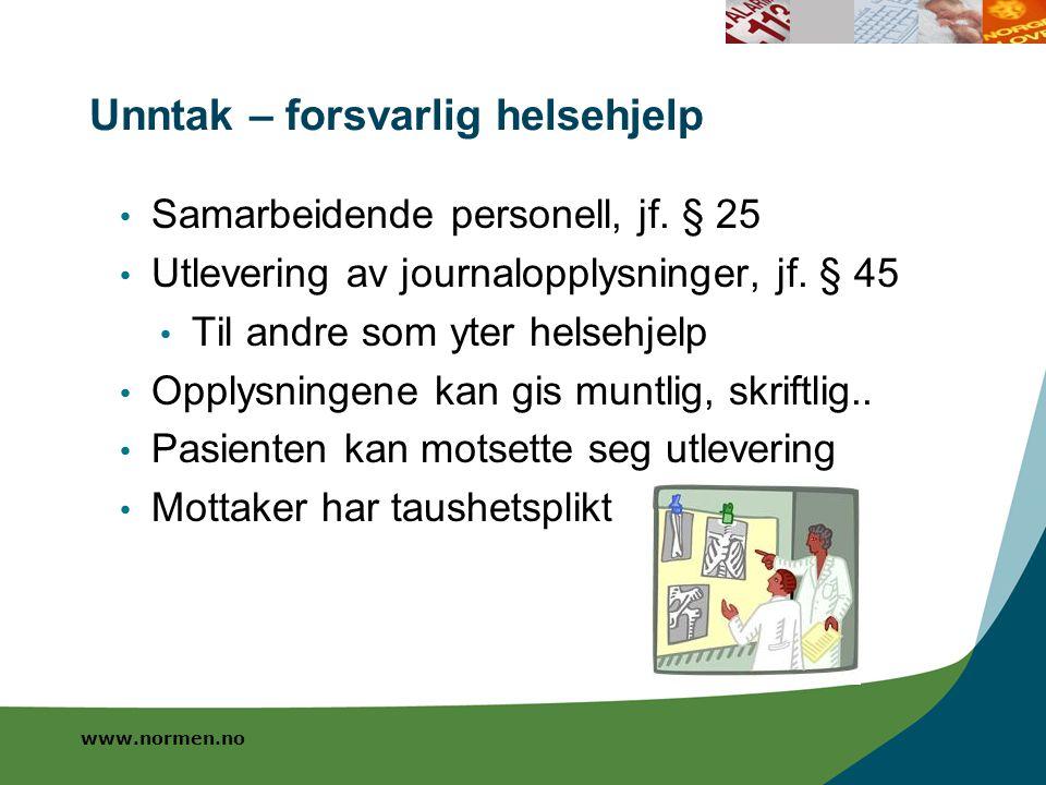 www.normen.no Unntak – forsvarlig helsehjelp Samarbeidende personell, jf. § 25 Utlevering av journalopplysninger, jf. § 45 Til andre som yter helsehje