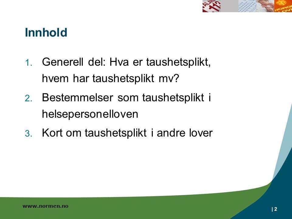 www.normen.no   2 Innhold 1. Generell del: Hva er taushetsplikt, hvem har taushetsplikt mv? 2. Bestemmelser som taushetsplikt i helsepersonelloven 3.