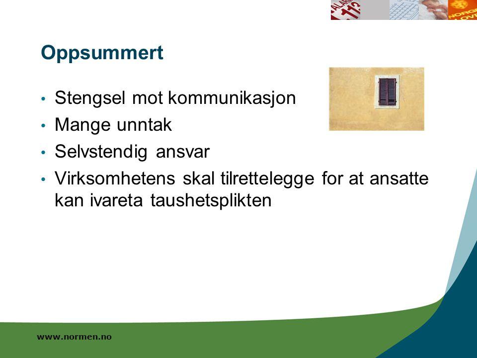 www.normen.no Oppsummert Stengsel mot kommunikasjon Mange unntak Selvstendig ansvar Virksomhetens skal tilrettelegge for at ansatte kan ivareta taushe