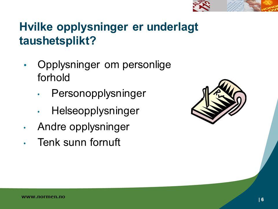 www.normen.no Hvilke opplysninger er underlagt taushetsplikt?   6 Opplysninger om personlige forhold Personopplysninger Helseopplysninger Andre opplys