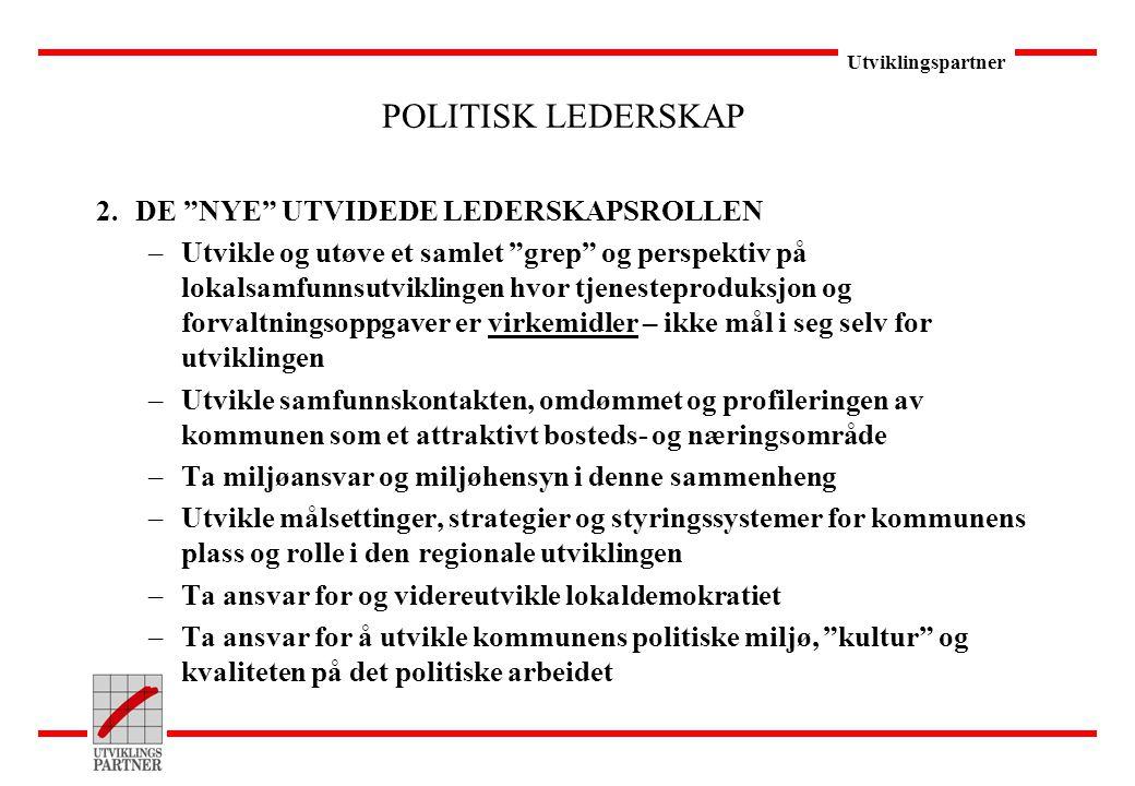"""Utviklingspartner POLITISK LEDERSKAP 2.DE """"NYE"""" UTVIDEDE LEDERSKAPSROLLEN –Utvikle og utøve et samlet """"grep"""" og perspektiv på lokalsamfunnsutviklingen"""
