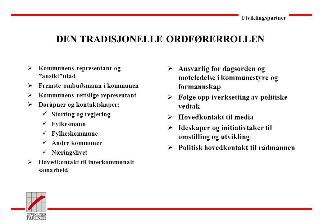 """Utviklingspartner DEN TRADISJONELLE ORDFØRERROLLEN  Kommunens representant og """"ansikt""""utad  Fremste ombudsmann i kommunen  Kommunens rettslige repr"""