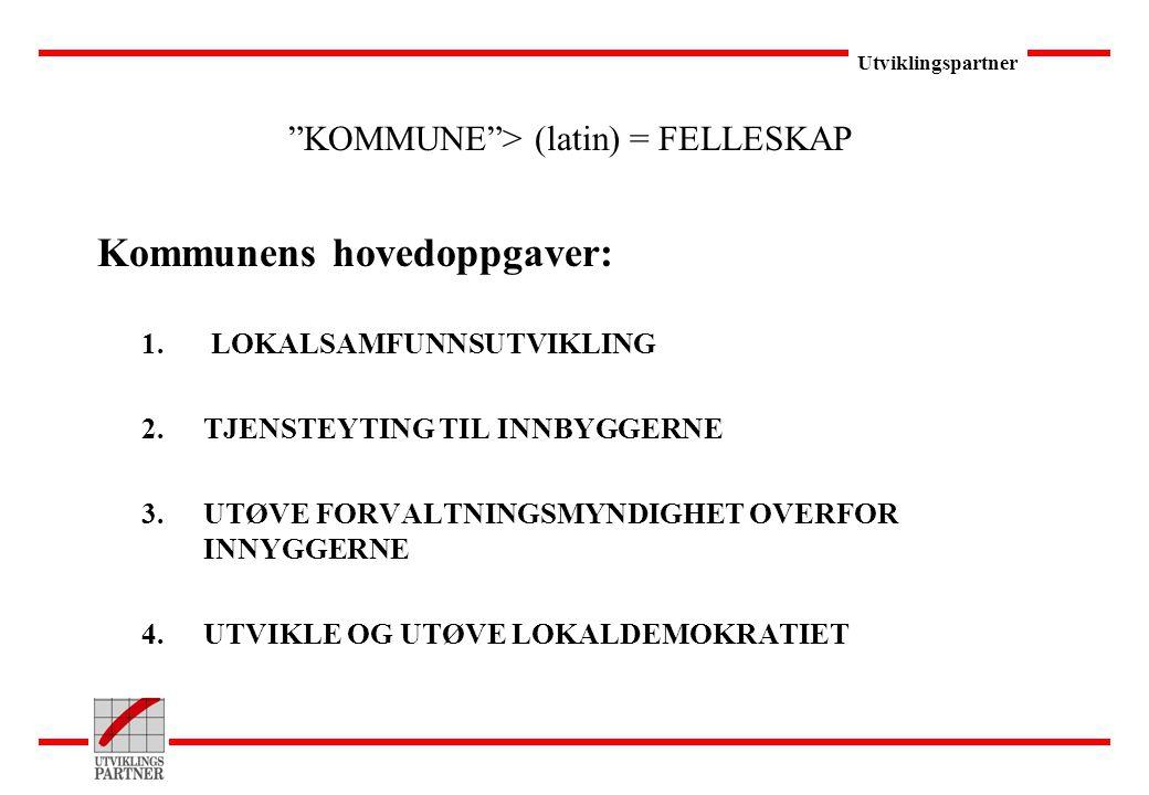 """Utviklingspartner """"KOMMUNE""""> (latin) = FELLESKAP Kommunens hovedoppgaver: 1. LOKALSAMFUNNSUTVIKLING 2.TJENSTEYTING TIL INNBYGGERNE 3.UTØVE FORVALTNING"""