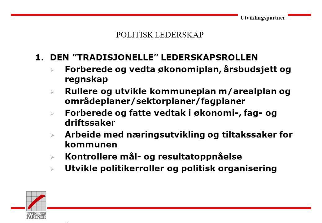 """Utviklingspartner POLITISK LEDERSKAP 1.DEN """"TRADISJONELLE"""" LEDERSKAPSROLLEN  Forberede og vedta økonomiplan, årsbudsjett og regnskap  Rullere og utv"""