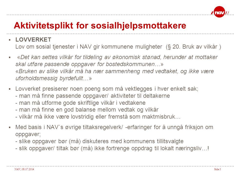 NAV, 08.07.2014Side 3 Aktivitetsplikt for sosialhjelpsmottakere  LOVVERKET Lov om sosial tjenester i NAV gir kommunene muligheter (§ 20. Bruk av vilk