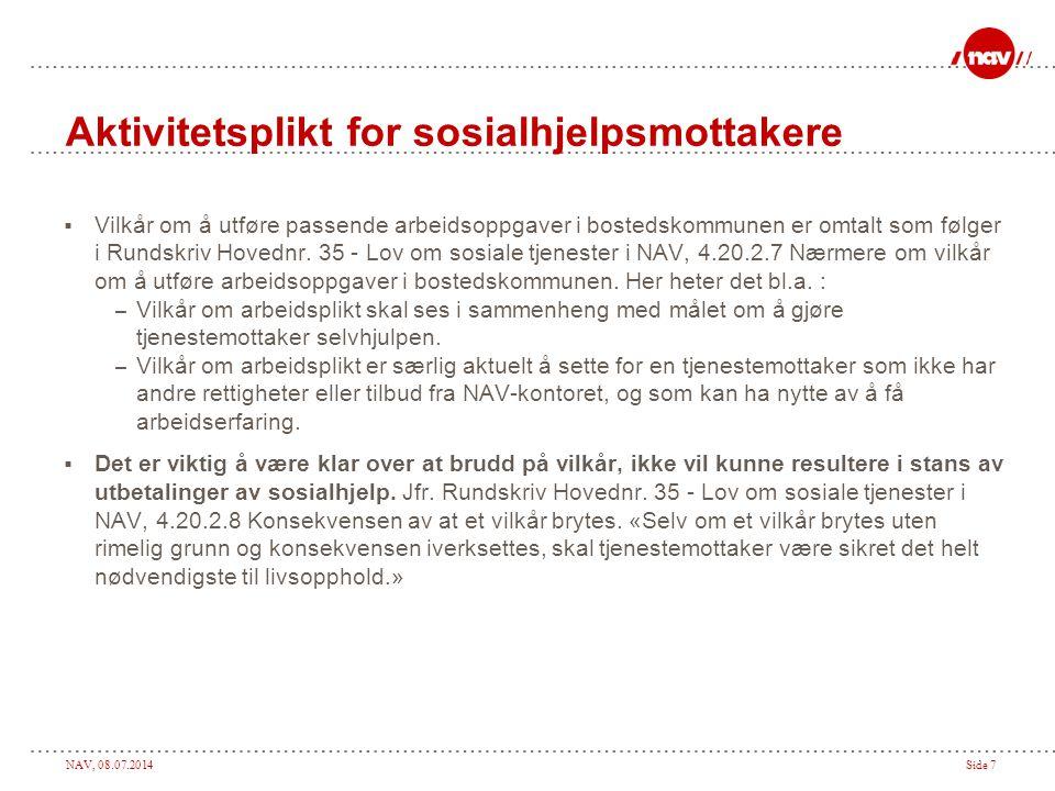NAV, 08.07.2014Side 7 Aktivitetsplikt for sosialhjelpsmottakere  Vilkår om å utføre passende arbeidsoppgaver i bostedskommunen er omtalt som følger i