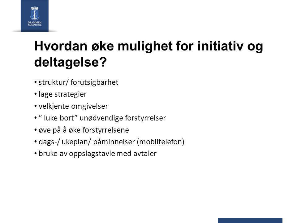 """Hvordan øke mulighet for initiativ og deltagelse? struktur/ forutsigbarhet lage strategier velkjente omgivelser """" luke bort"""" unødvendige forstyrrelser"""
