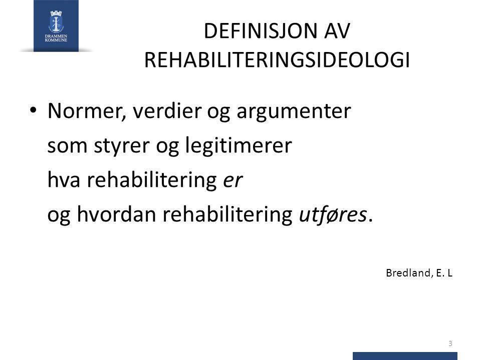DEFINISJON AV REHABILITERINGSIDEOLOGI Normer, verdier og argumenter som styrer og legitimerer hva rehabilitering er og hvordan rehabilitering utføres.