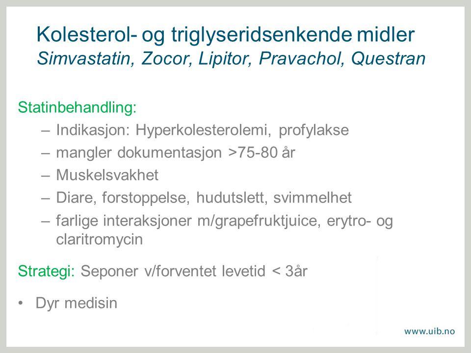 Kolesterol- og triglyseridsenkende midler Simvastatin, Zocor, Lipitor, Pravachol, Questran Statinbehandling: –Indikasjon: Hyperkolesterolemi, profylak