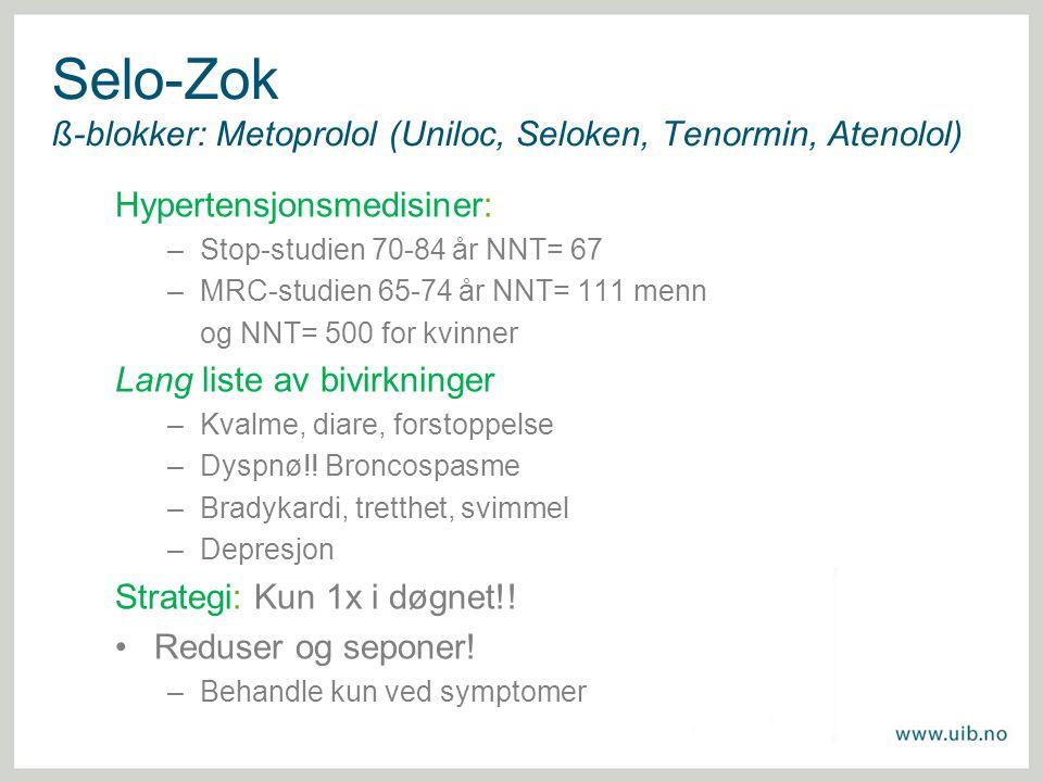Selo-Zok ß-blokker: Metoprolol (Uniloc, Seloken, Tenormin, Atenolol) Hypertensjonsmedisiner: –Stop-studien 70-84 år NNT= 67 –MRC-studien 65-74 år NNT=