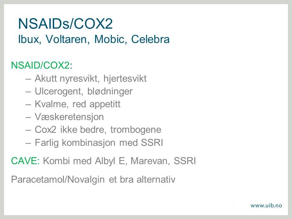 NSAIDs/COX2 Ibux, Voltaren, Mobic, Celebra NSAID/COX2: –Akutt nyresvikt, hjertesvikt –Ulcerogent, blødninger –Kvalme, red appetitt –Væskeretensjon –Co