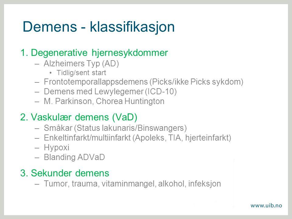 Demens - klassifikasjon 1. Degenerative hjernesykdommer –Alzheimers Typ (AD) Tidlig/sent start –Frontotemporallappsdemens (Picks/ikke Picks sykdom) –D