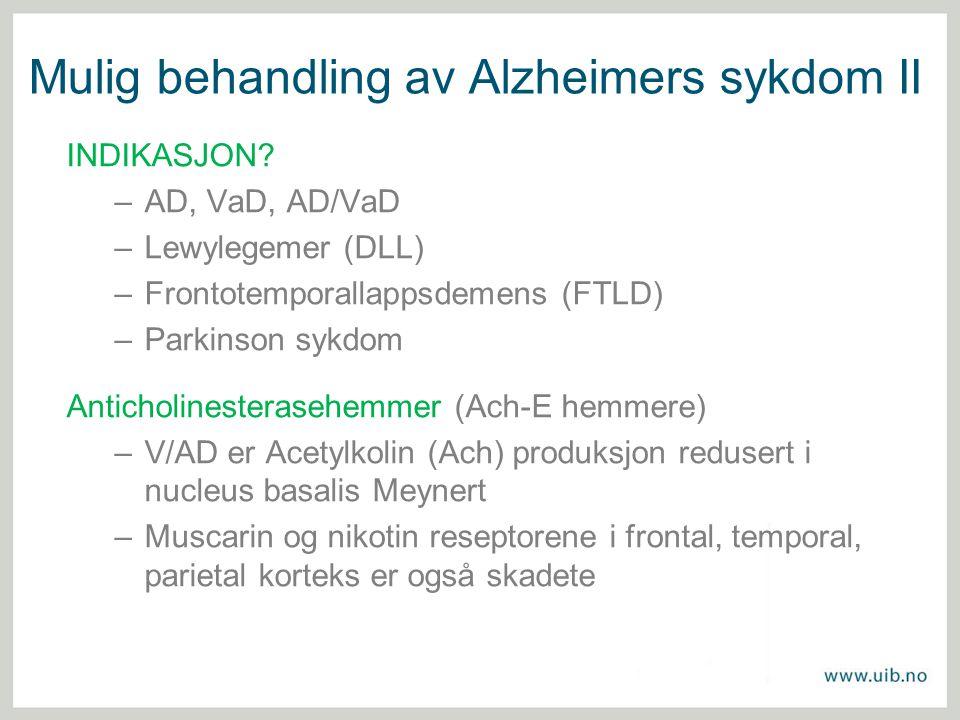 Mulig behandling av Alzheimers sykdom II INDIKASJON? –AD, VaD, AD/VaD –Lewylegemer (DLL) –Frontotemporallappsdemens (FTLD) –Parkinson sykdom Anticholi