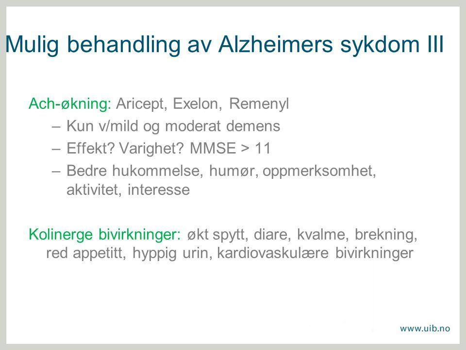 Mulig behandling av Alzheimers sykdom III Ach-økning: Aricept, Exelon, Remenyl –Kun v/mild og moderat demens –Effekt? Varighet? MMSE > 11 –Bedre hukom