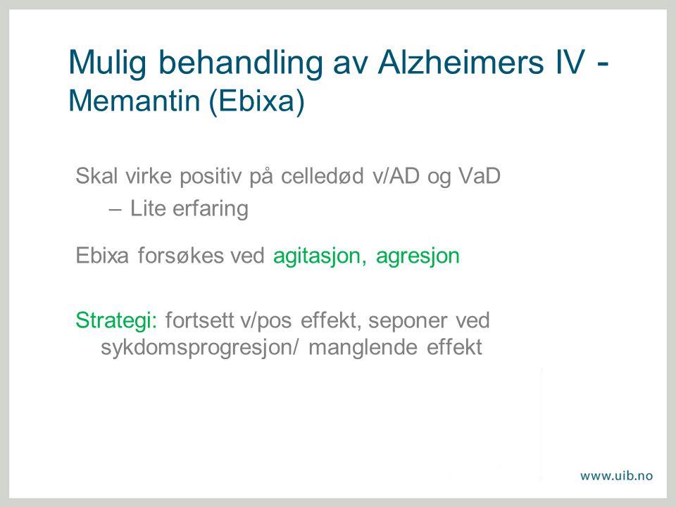 Mulig behandling av Alzheimers IV - Memantin (Ebixa) Skal virke positiv på celledød v/AD og VaD –Lite erfaring Ebixa forsøkes ved agitasjon, agresjon