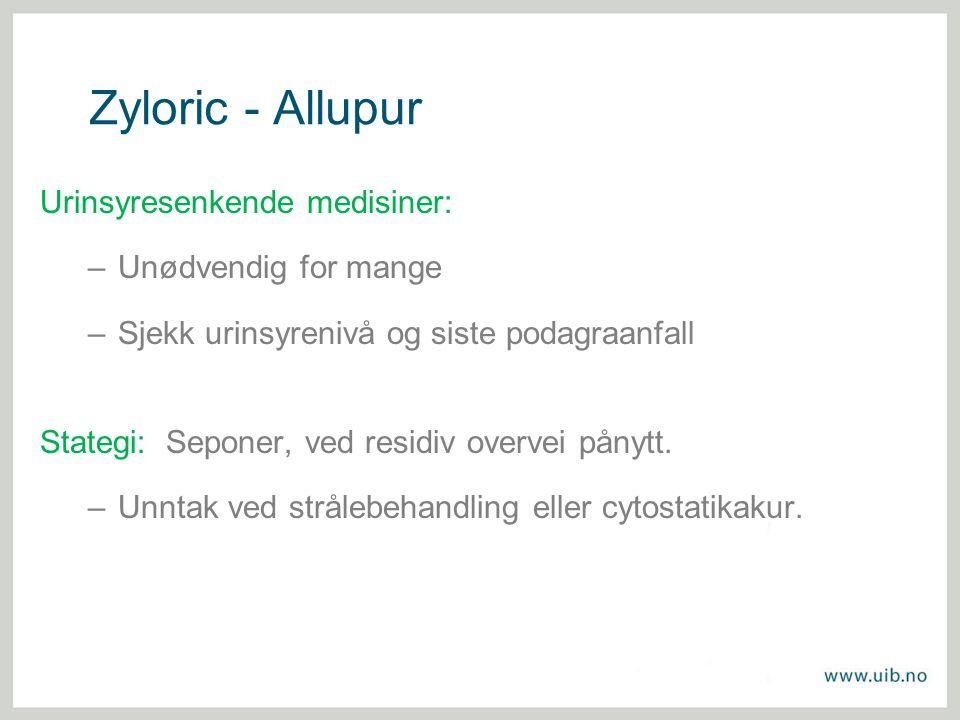 Zyloric - Allupur Urinsyresenkende medisiner: –Unødvendig for mange –Sjekk urinsyrenivå og siste podagraanfall Stategi: Seponer, ved residiv overvei p