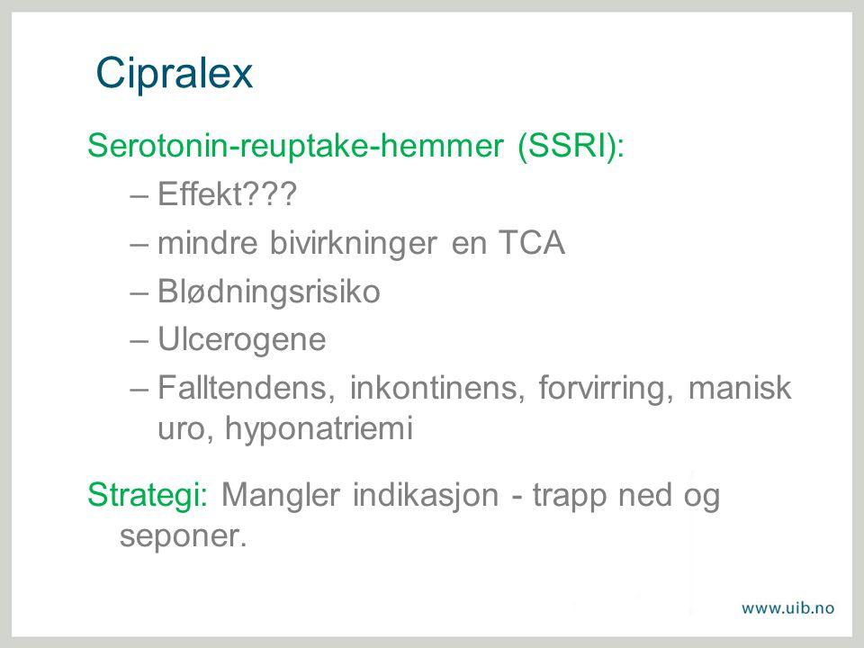 Cipralex Serotonin-reuptake-hemmer (SSRI): –Effekt??? –mindre bivirkninger en TCA –Blødningsrisiko –Ulcerogene –Falltendens, inkontinens, forvirring,