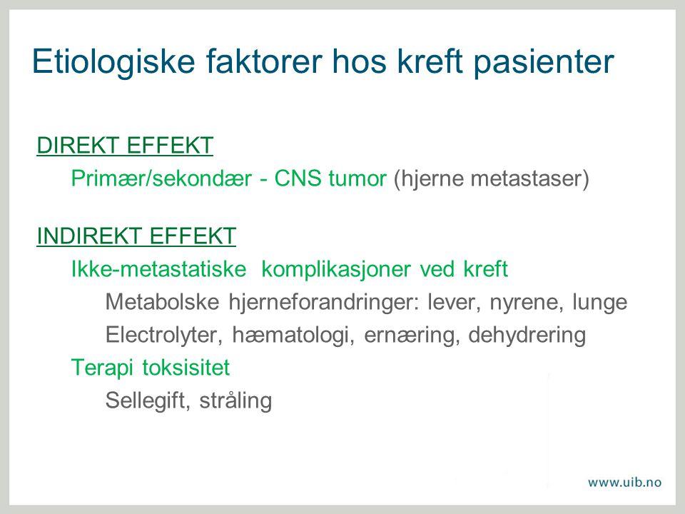 Etiologiske faktorer hos kreft pasienter DIREKT EFFEKT Primær/sekondær - CNS tumor (hjerne metastaser) INDIREKT EFFEKT Ikke-metastatiske komplikasjone
