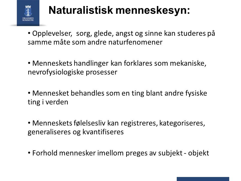 Naturalistisk menneskesyn: Opplevelser, sorg, glede, angst og sinne kan studeres på samme måte som andre naturfenomener Menneskets handlinger kan fork