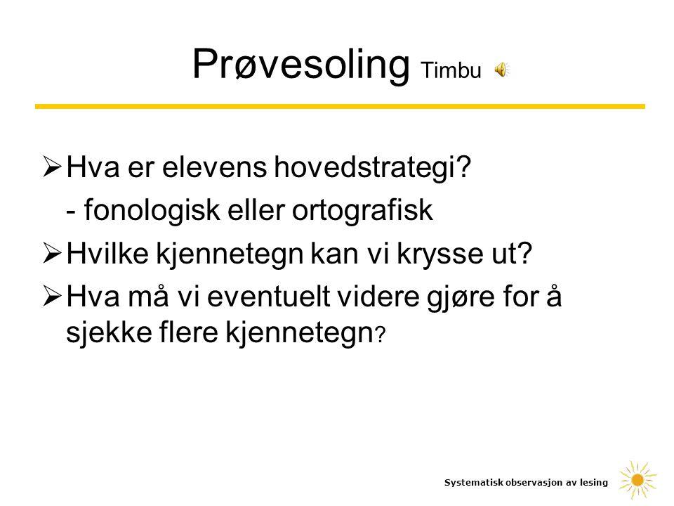 Prøvesoling Timbu  Hva er elevens hovedstrategi? - fonologisk eller ortografisk  Hvilke kjennetegn kan vi krysse ut?  Hva må vi eventuelt videre gj