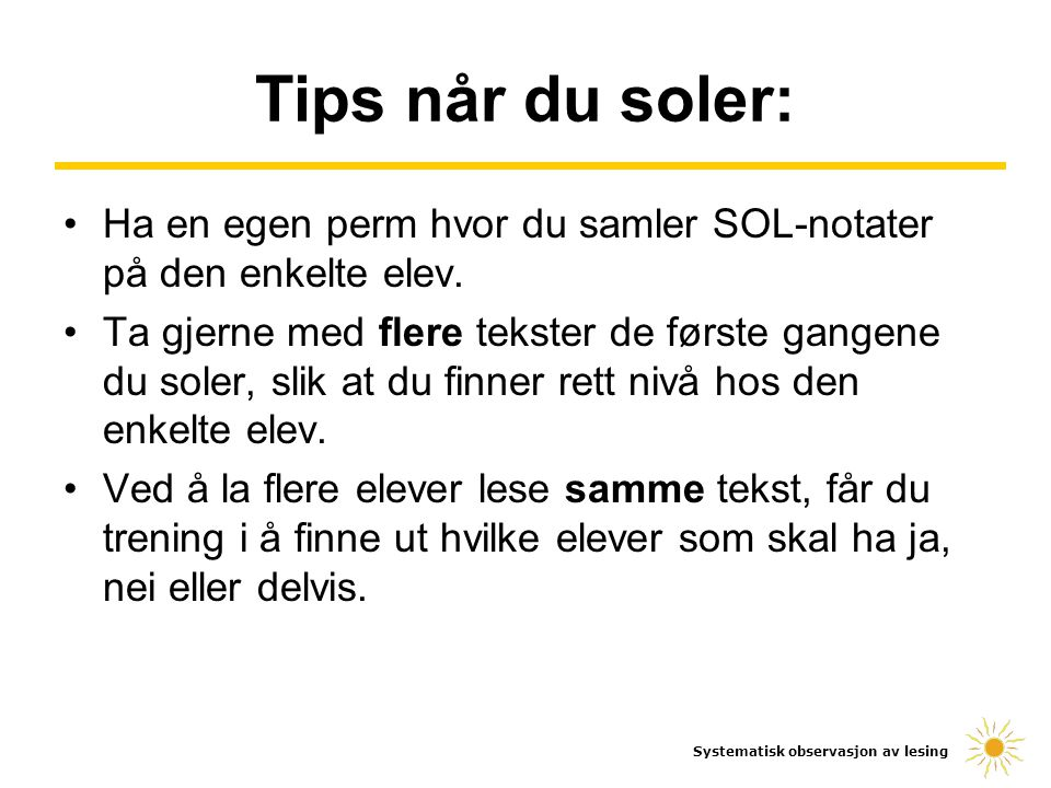 Ha en egen perm hvor du samler SOL-notater på den enkelte elev. Ta gjerne med flere tekster de første gangene du soler, slik at du finner rett nivå ho