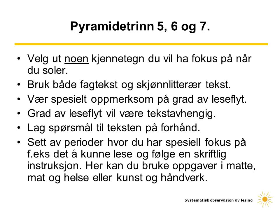 Systematisk observasjon av lesing Pyramidetrinn 8, 9 og 10 Når elevene har passert trinn 7 i SOL- pyramiden, vil solingen bli mindre ressurskrevende.