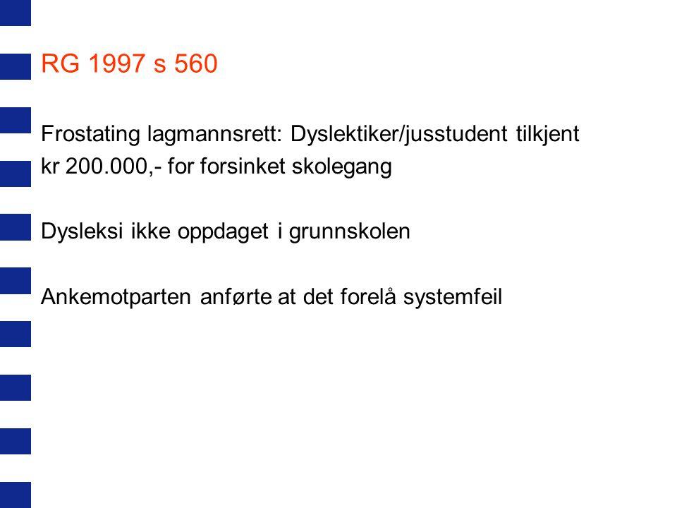 RG 1997 s 560 Frostating lagmannsrett: Dyslektiker/jusstudent tilkjent kr 200.000,- for forsinket skolegang Dysleksi ikke oppdaget i grunnskolen Ankem