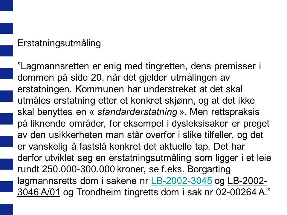 """Erstatningsutmåling """"Lagmannsretten er enig med tingretten, dens premisser i dommen på side 20, når det gjelder utmålingen av erstatningen. Kommunen h"""