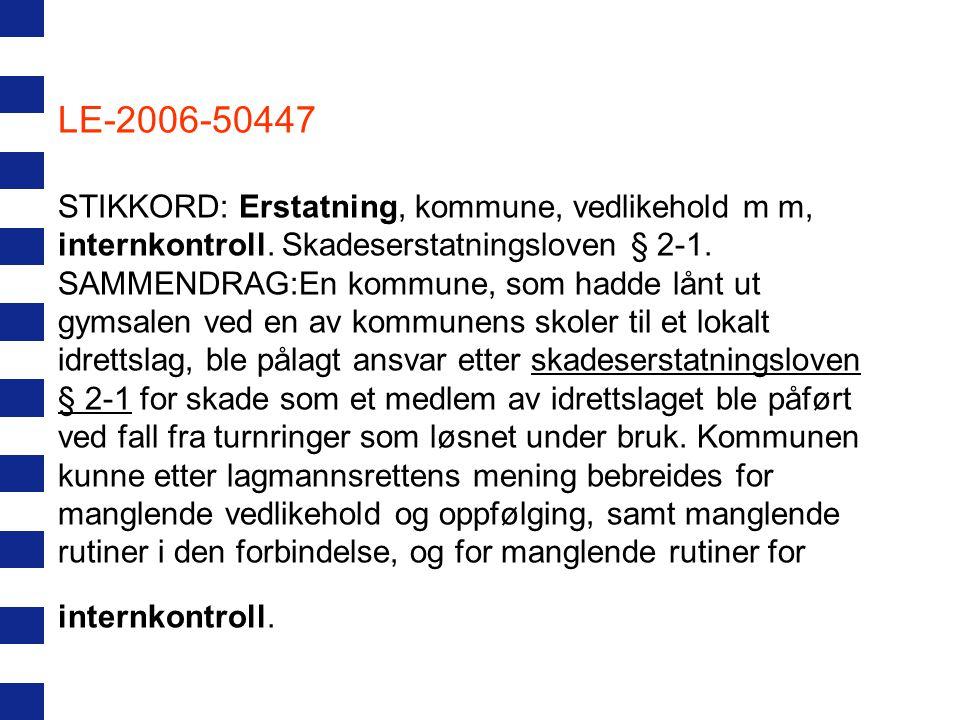 LE-2006-50447 STIKKORD: Erstatning, kommune, vedlikehold m m, internkontroll. Skadeserstatningsloven § 2-1. SAMMENDRAG:En kommune, som hadde lånt ut g