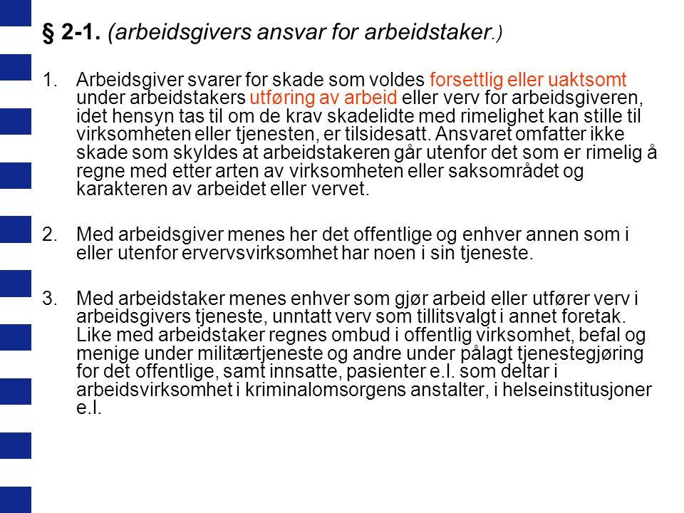 § 2-1. (arbeidsgivers ansvar for arbeidstaker.) 1.Arbeidsgiver svarer for skade som voldes forsettlig eller uaktsomt under arbeidstakers utføring av a