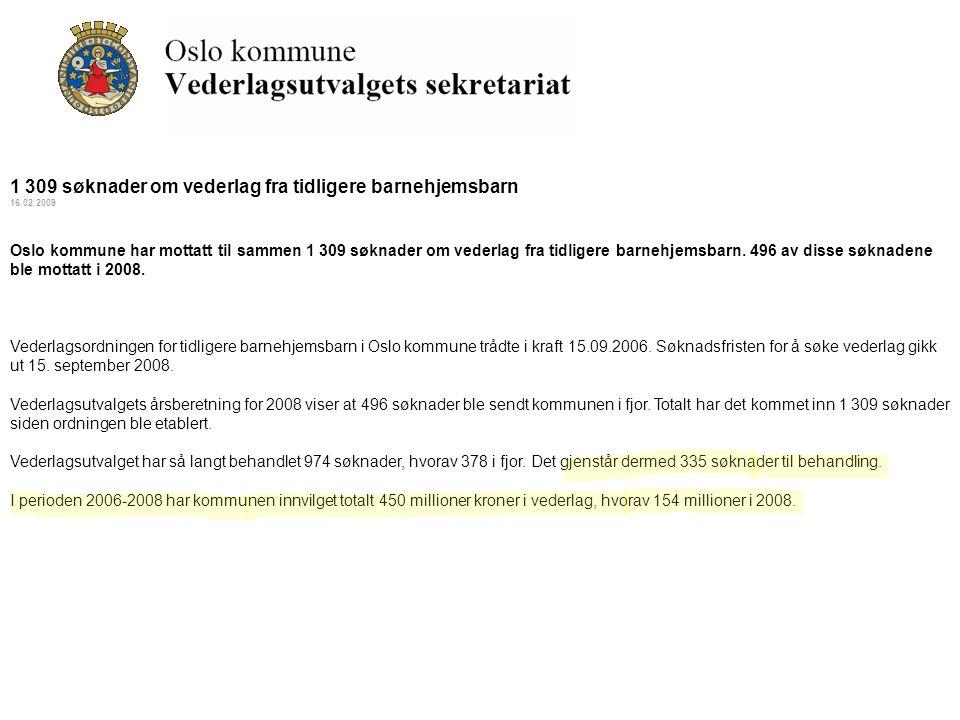 1 309 søknader om vederlag fra tidligere barnehjemsbarn 16.02.2009 Oslo kommune har mottatt til sammen 1 309 søknader om vederlag fra tidligere barneh