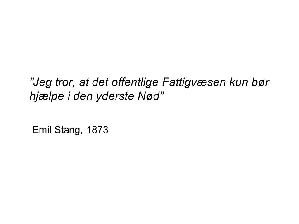 Jeg tror, at det offentlige Fattigvæsen kun bør hjælpe i den yderste Nød Emil Stang, 1873
