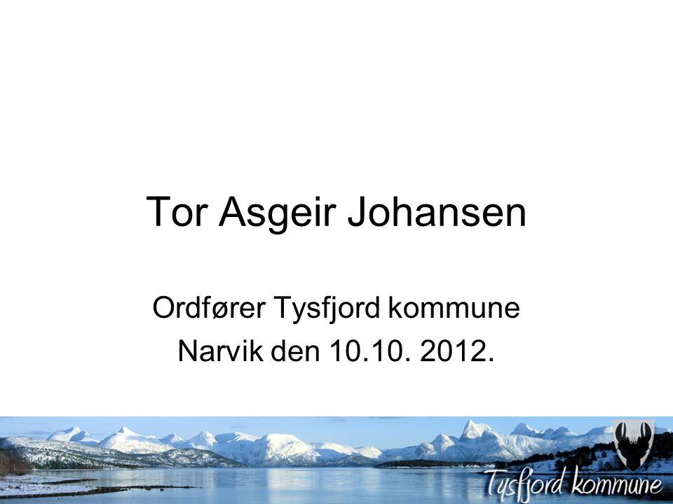 Tor Asgeir Johansen Ordfører Tysfjord kommune Narvik den 10.10. 2012.