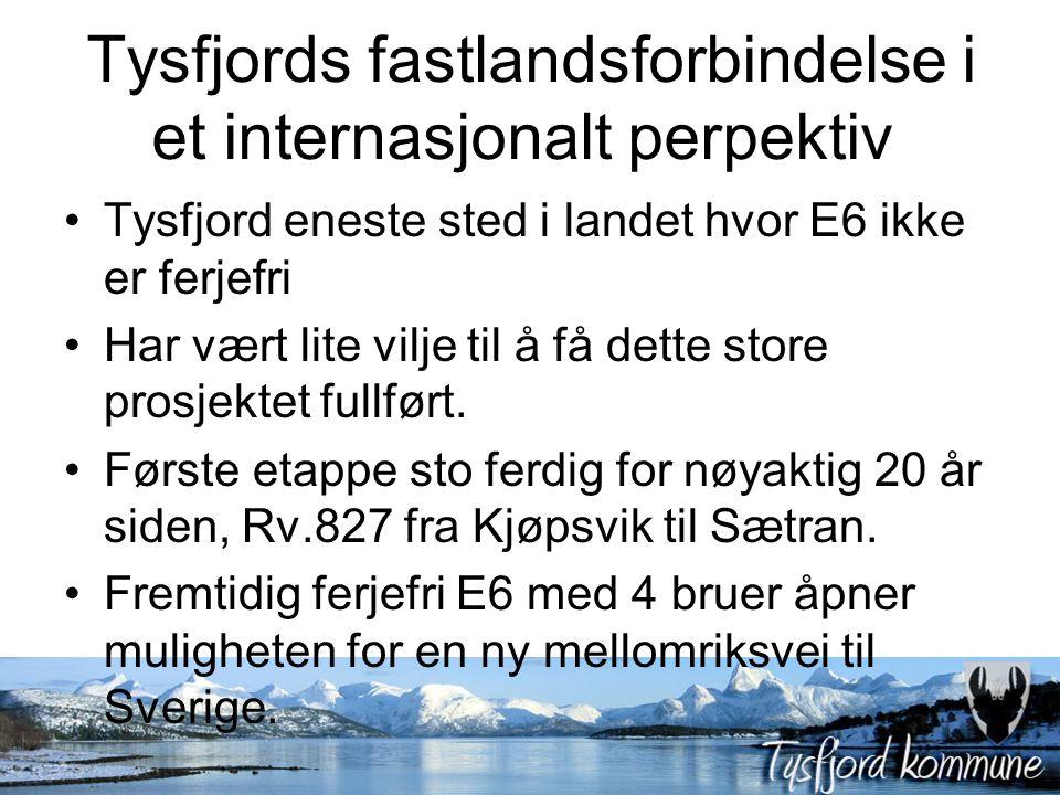 Tysfjords fastlandsforbindelse i et internasjonalt perpektiv Tysfjord eneste sted i landet hvor E6 ikke er ferjefri Har vært lite vilje til å få dette store prosjektet fullført.