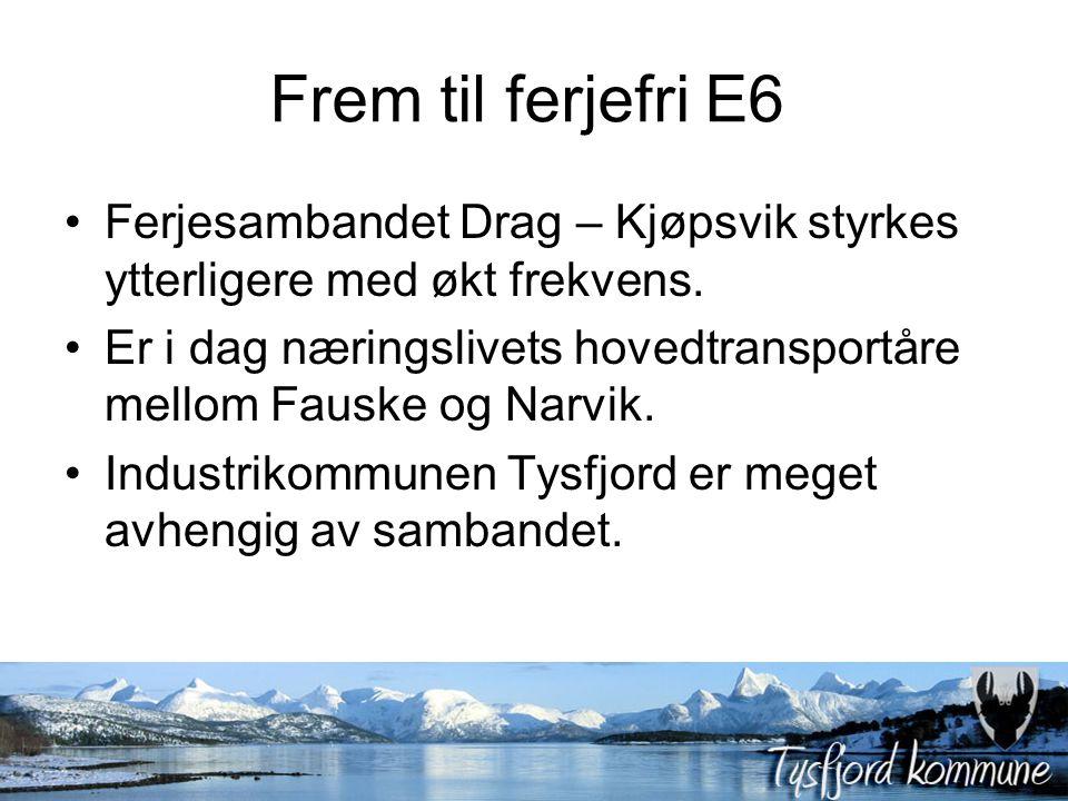 Frem til ferjefri E6 Ferjesambandet Drag – Kjøpsvik styrkes ytterligere med økt frekvens. Er i dag næringslivets hovedtransportåre mellom Fauske og Na