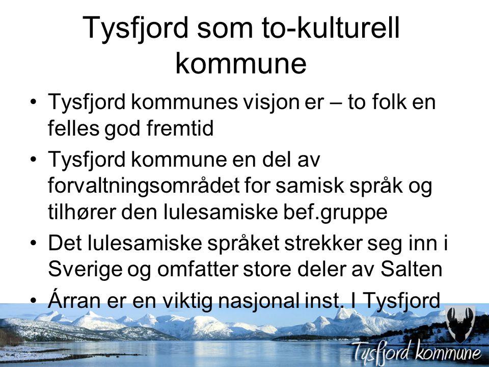 Tysfjord som to-kulturell kommune Tysfjord kommunes visjon er – to folk en felles god fremtid Tysfjord kommune en del av forvaltningsområdet for samis