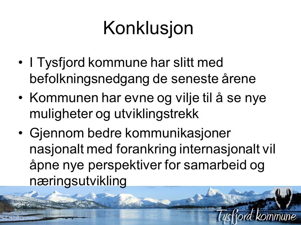 Konklusjon I Tysfjord kommune har slitt med befolkningsnedgang de seneste årene Kommunen har evne og vilje til å se nye muligheter og utviklingstrekk Gjennom bedre kommunikasjoner nasjonalt med forankring internasjonalt vil åpne nye perspektiver for samarbeid og næringsutvikling
