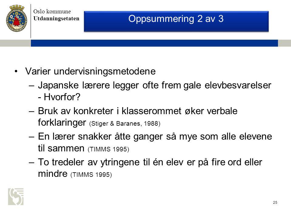 Oslo kommune Utdanningsetaten 25 Oppsummering 2 av 3 Varier undervisningsmetodene –Japanske lærere legger ofte frem gale elevbesvarelser - Hvorfor.