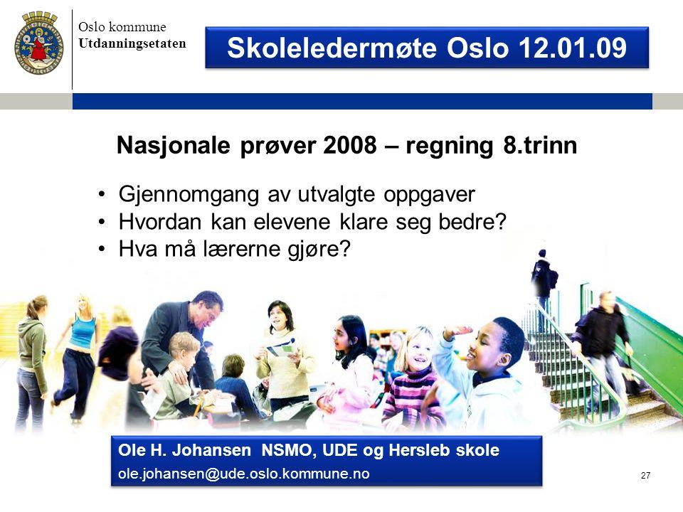 Oslo kommune Utdanningsetaten Nasjonale prøver 2008 – regning 8.trinn Skoleledermøte Oslo 12.01.09 Ole H.