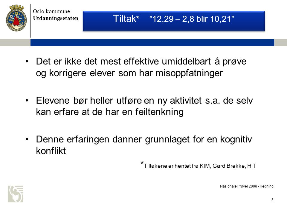 Oslo kommune Utdanningsetaten 9 Nasjonale Prøver 2008 - Regning Hva blir det neste tallet på tallinjen.