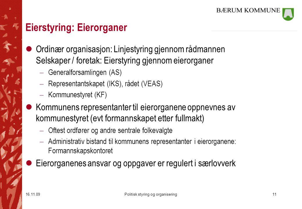 16.11.09Politisk styring og organisering11 Eierstyring: Eierorganer lOrdinær organisasjon: Linjestyring gjennom rådmannen Selskaper / foretak: Eiersty