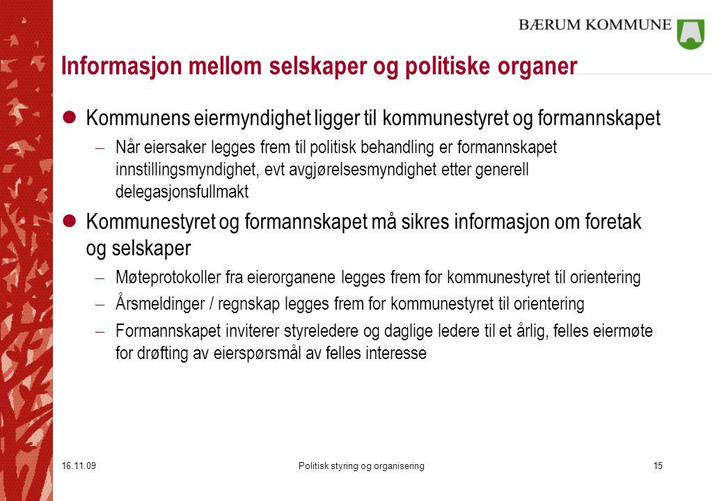 16.11.09Politisk styring og organisering15 Informasjon mellom selskaper og politiske organer lKommunens eiermyndighet ligger til kommunestyret og form